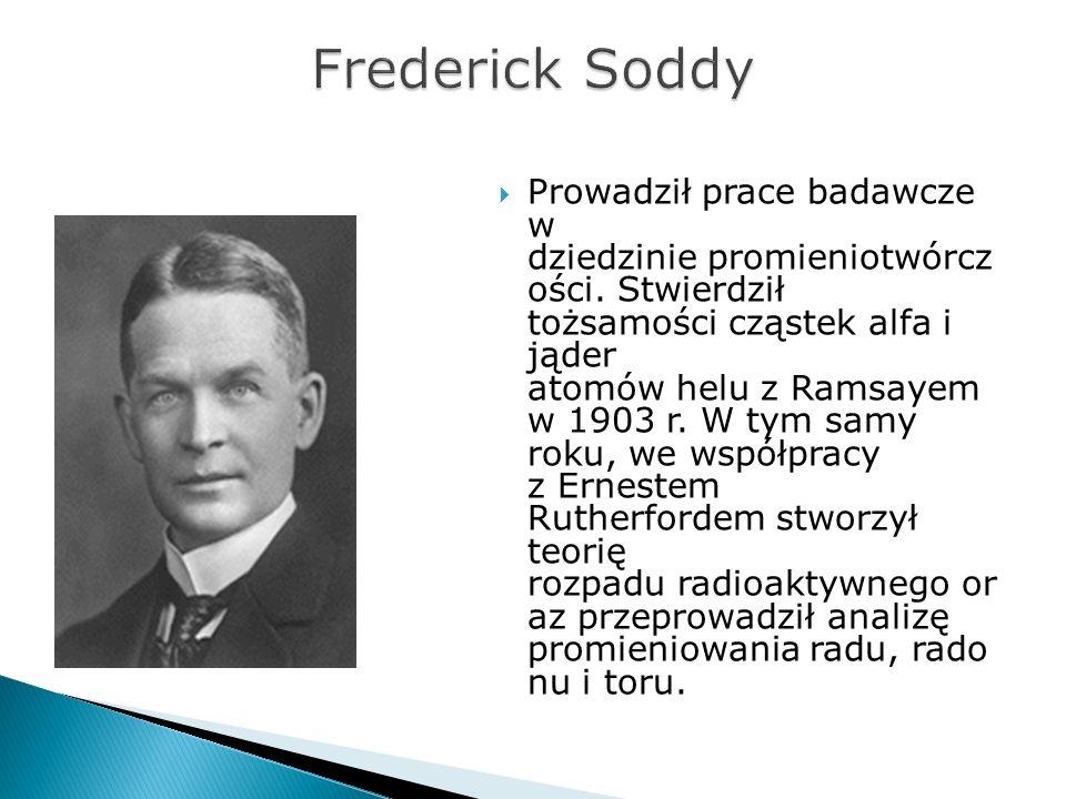 Prowadził prace badawcze w dziedzinie promieniotwórcz ości. Stwierdził tożsamości cząstek alfa i jąder atomów helu z Ramsayem w 1903 r. W tym samy rok