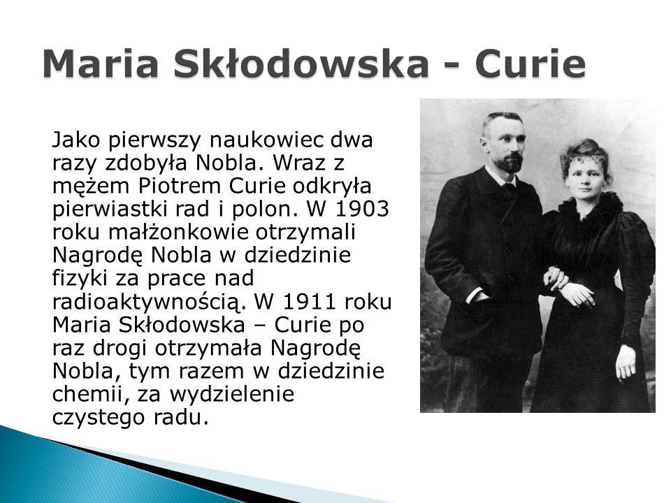 Jako pierwszy naukowiec dwa razy zdobyła Nobla. Wraz z mężem Piotrem Curie odkryła pierwiastki rad i polon. W 1903 roku małżonkowie otrzymali Nagrodę