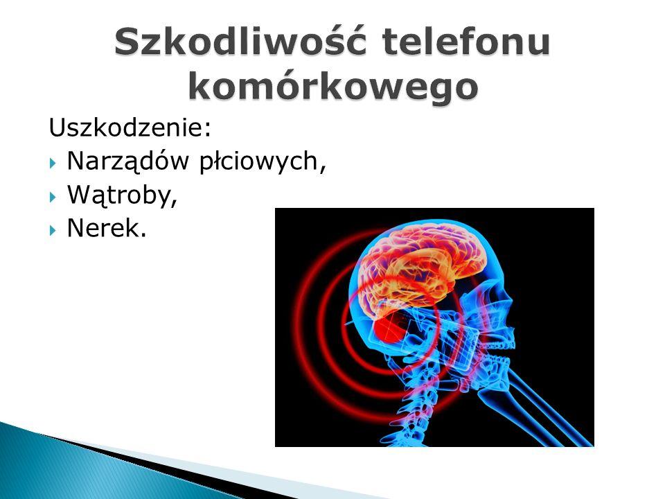 Uszkodzenie: Narządów płciowych, Wątroby, Nerek.