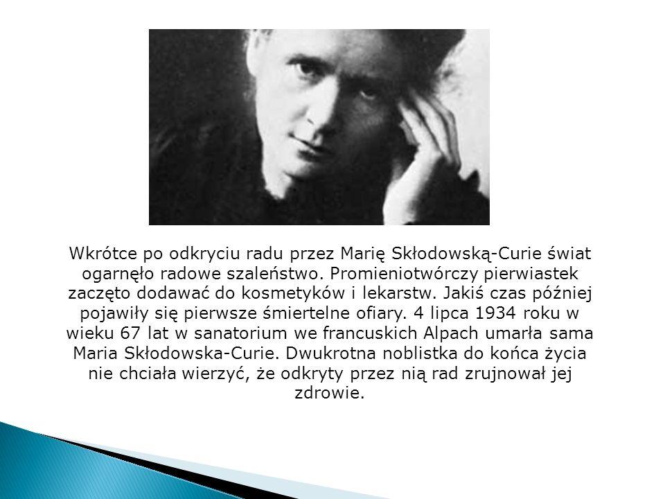 Wkrótce po odkryciu radu przez Marię Skłodowską-Curie świat ogarnęło radowe szaleństwo. Promieniotwórczy pierwiastek zaczęto dodawać do kosmetyków i l