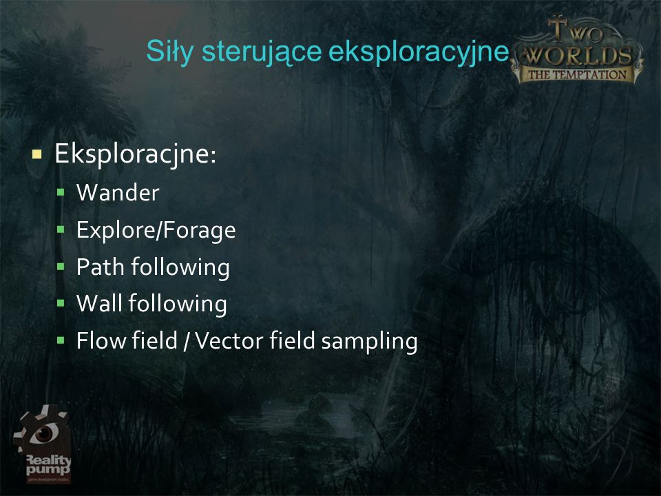 Siły sterujące eksploracyjne Eksploracjne: Wander Explore/Forage Path following Wall following Flow field / Vector field sampling