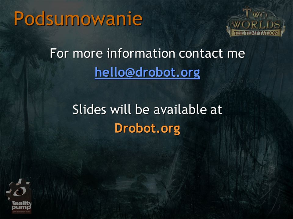 Podsumowanie For more information contact me hello@drobot.org Slides will be available at Drobot.org