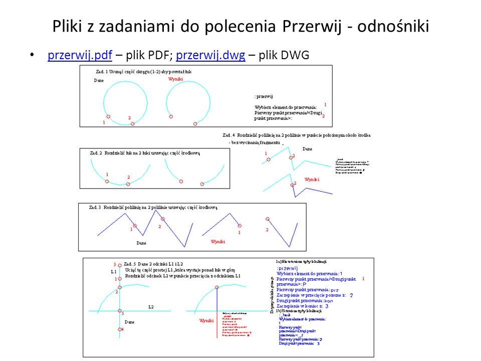 Pliki z zadaniami do polecenia Przerwij - odnośniki przerwij.pdf – plik PDF; przerwij.dwg – plik DWG przerwij.pdfprzerwij.dwg