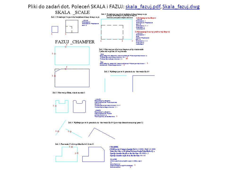 Pliki do zadań dot. Poleceń SKALA i FAZUJ: skala_fazuj.pdf, Skala_fazuj.dwgskala_fazuj.pdfSkala_fazuj.dwg