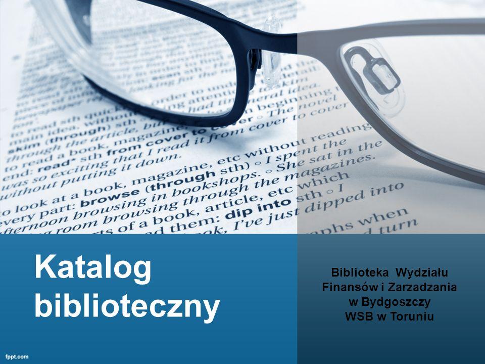 Katalog biblioteczny Biblioteka Wydziału Finansów i Zarzadzania w Bydgoszczy WSB w Toruniu