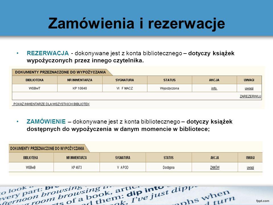 Zamówienia i rezerwacje REZERWACJA - dokonywane jest z konta bibliotecznego – dotyczy książek wypożyczonych przez innego czytelnika. ZAMÓWIENIE – doko