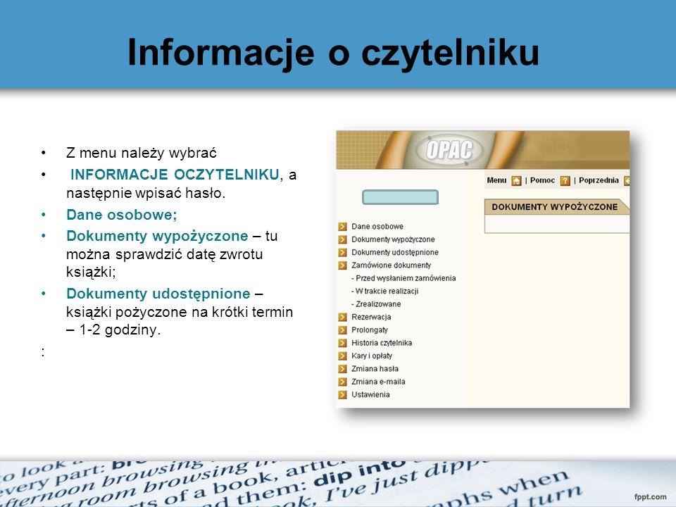 Informacje o czytelniku Z menu należy wybrać INFORMACJE OCZYTELNIKU, a następnie wpisać hasło. Dane osobowe; Dokumenty wypożyczone – tu można sprawdzi