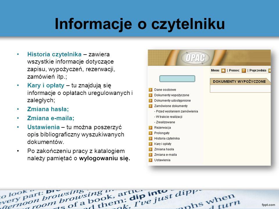 Informacje o czytelniku Historia czytelnika – zawiera wszystkie informacje dotyczące zapisu, wypożyczeń, rezerwacji, zamówień itp.; Kary i opłaty – tu