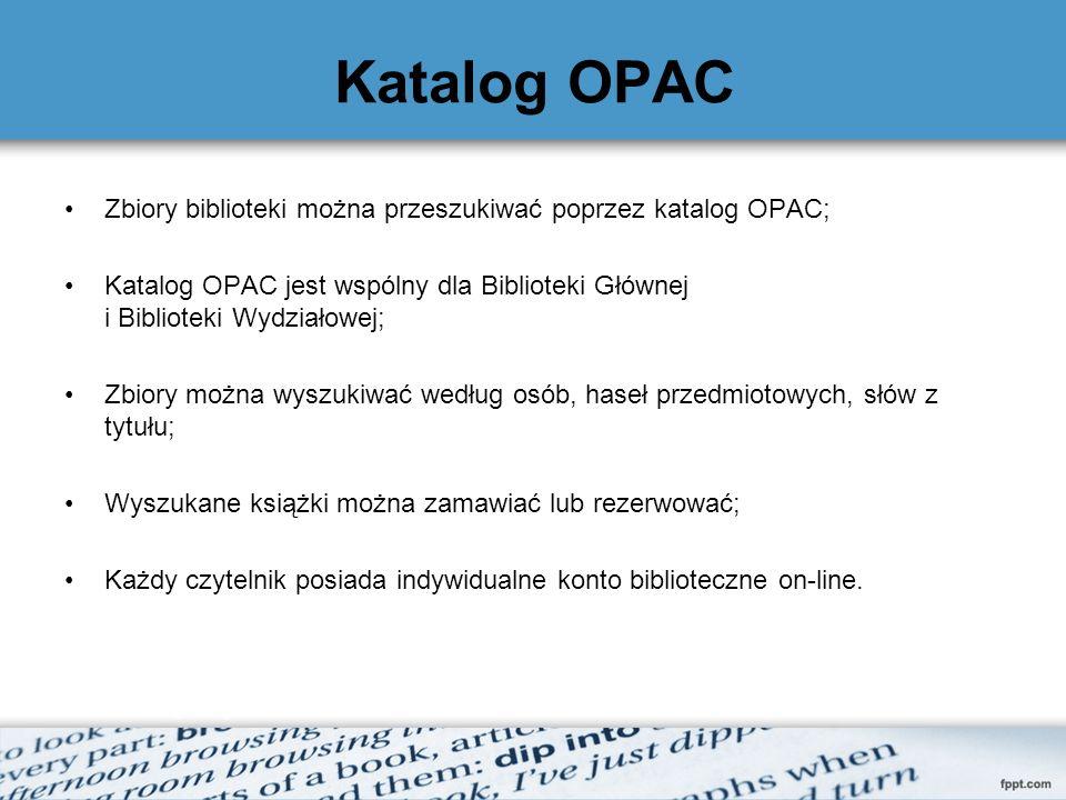 Katalog OPAC Zbiory biblioteki można przeszukiwać poprzez katalog OPAC; Katalog OPAC jest wspólny dla Biblioteki Głównej i Biblioteki Wydziałowej; Zbi