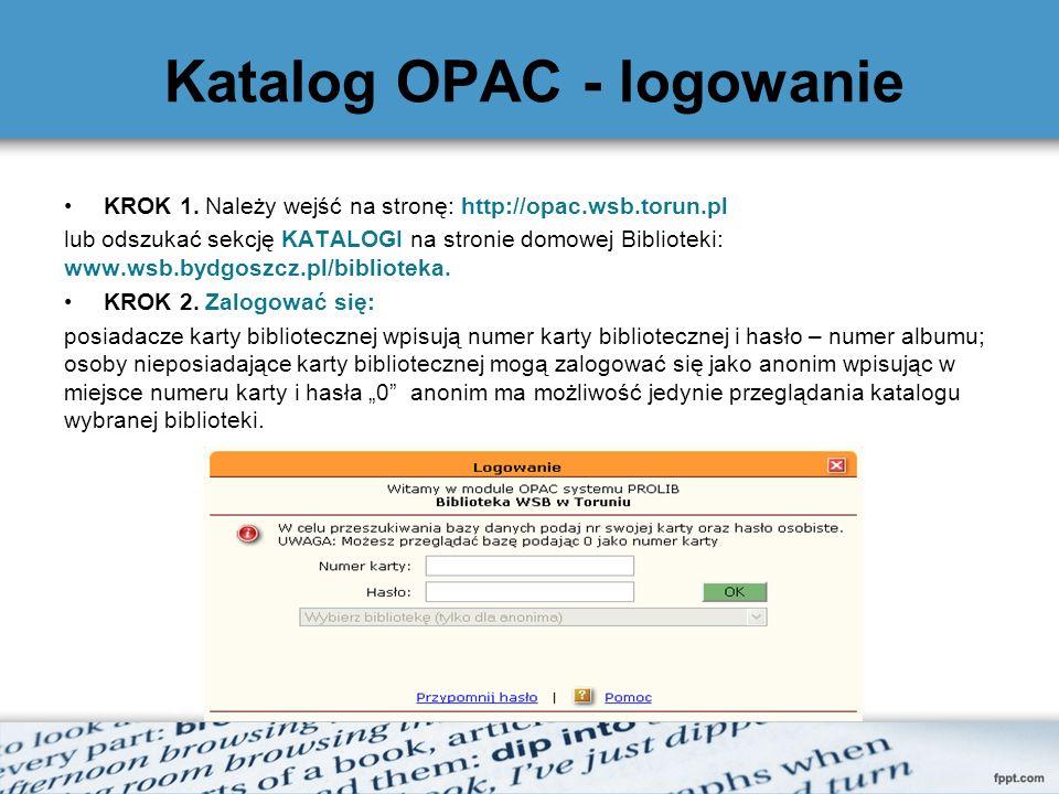 Katalog OPAC - logowanie KROK 1. Należy wejść na stronę: http://opac.wsb.torun.pl lub odszukać sekcję KATALOGI na stronie domowej Biblioteki: www.wsb.