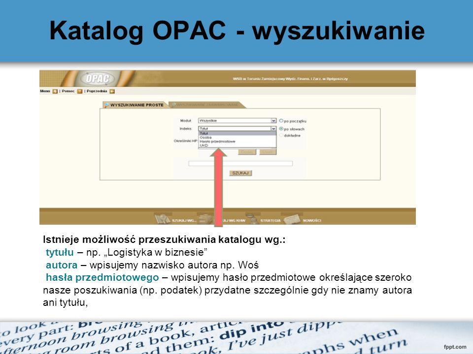 Katalog OPAC - wyszukiwanie Istnieje możliwość przeszukiwania katalogu wg.: tytułu – np. Logistyka w biznesie autora – wpisujemy nazwisko autora np. W
