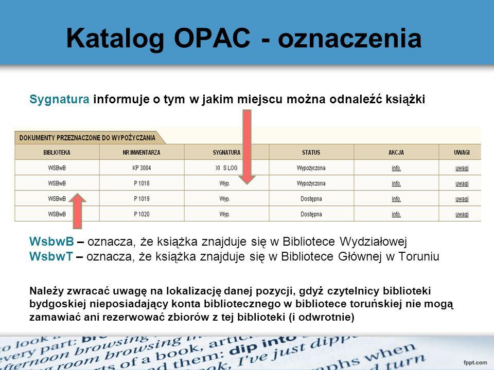 Katalog OPAC - oznaczenia Sygnatura informuje o tym w jakim miejscu można odnaleźć książki WsbwB – oznacza, że książka znajduje się w Bibliotece Wydzi
