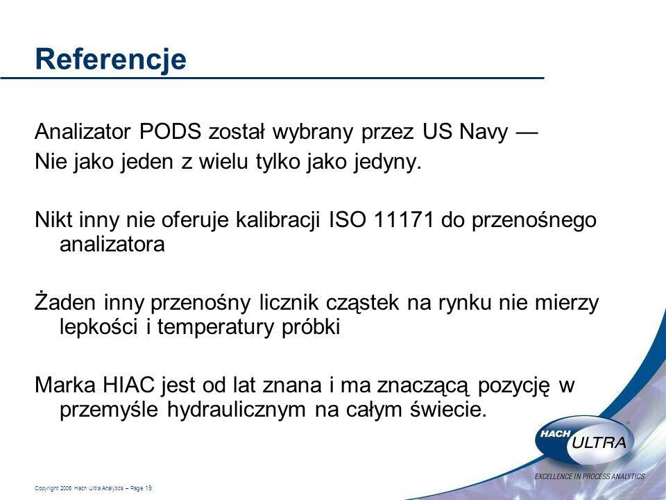 Copyright 2006 Hach Ultra Analytics – Page 19 Referencje Analizator PODS został wybrany przez US Navy Nie jako jeden z wielu tylko jako jedyny. Nikt i