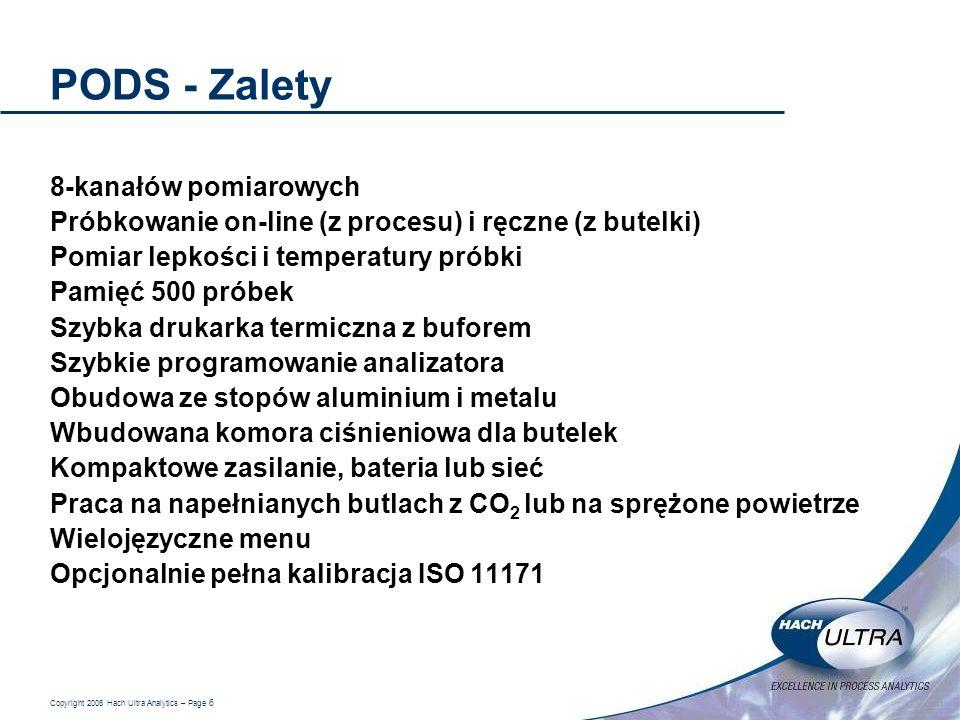 Copyright 2006 Hach Ultra Analytics – Page 6 PODS - Zalety 8-kanałów pomiarowych Próbkowanie on-line (z procesu) i ręczne (z butelki) Pomiar lepkości