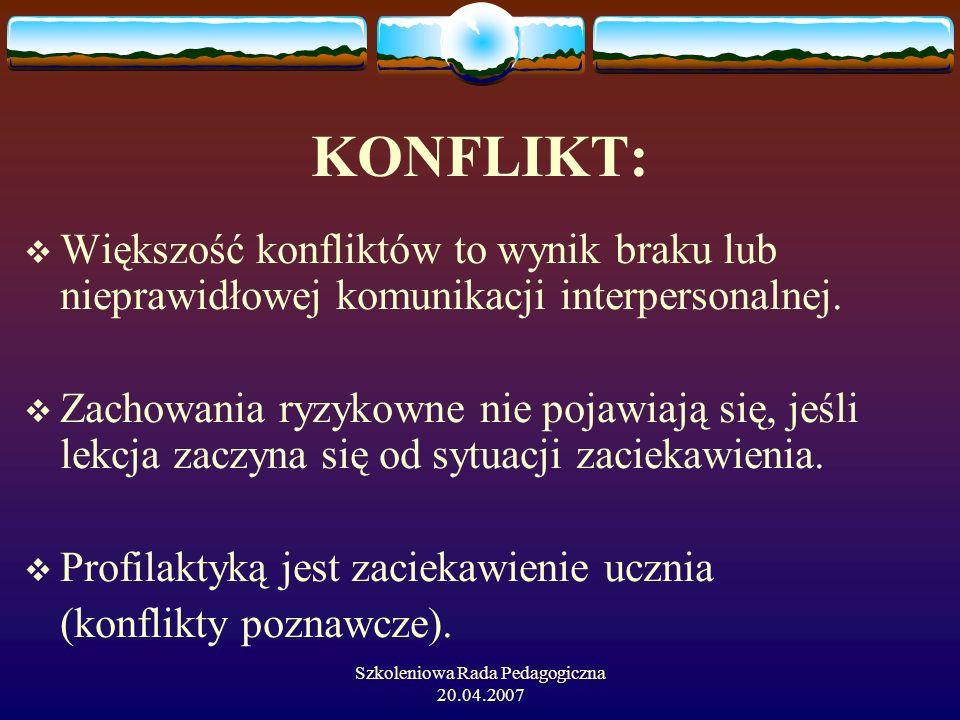 Szkoleniowa Rada Pedagogiczna 20.04.2007 KONFLIKT: Większość konfliktów to wynik braku lub nieprawidłowej komunikacji interpersonalnej. Zachowania ryz