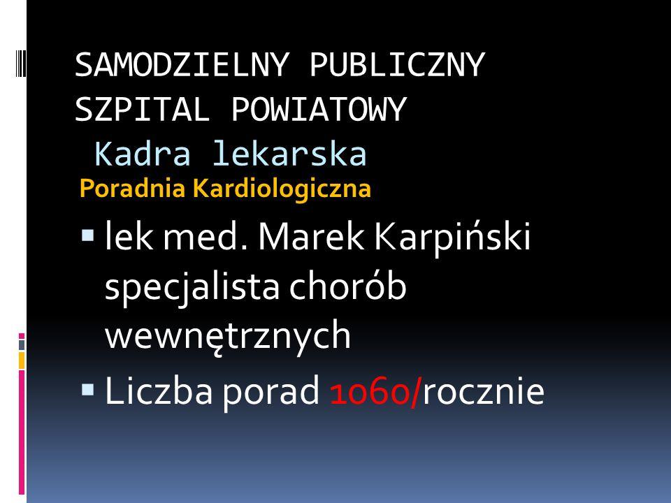 SAMODZIELNY PUBLICZNY SZPITAL POWIATOWY Kadra lekarska Poradnia Kardiologiczna lek med. Marek Karpiński specjalista chorób wewnętrznych Liczba porad 1