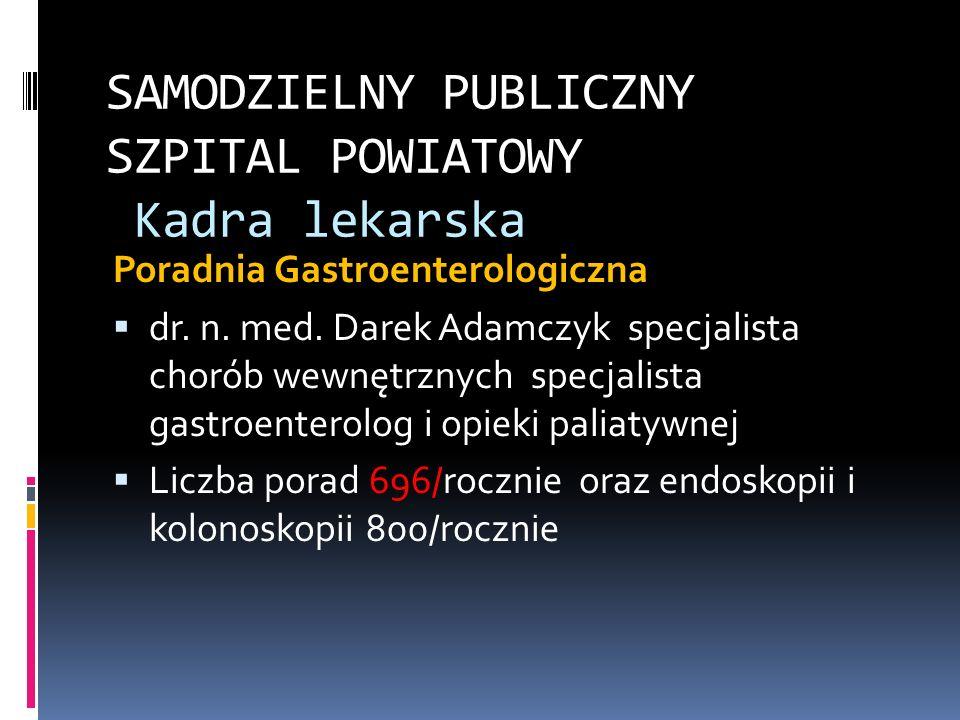 SAMODZIELNY PUBLICZNY SZPITAL POWIATOWY Kadra lekarska Poradnia Gastroenterologiczna dr. n. med. Darek Adamczyk specjalista chorób wewnętrznych specja