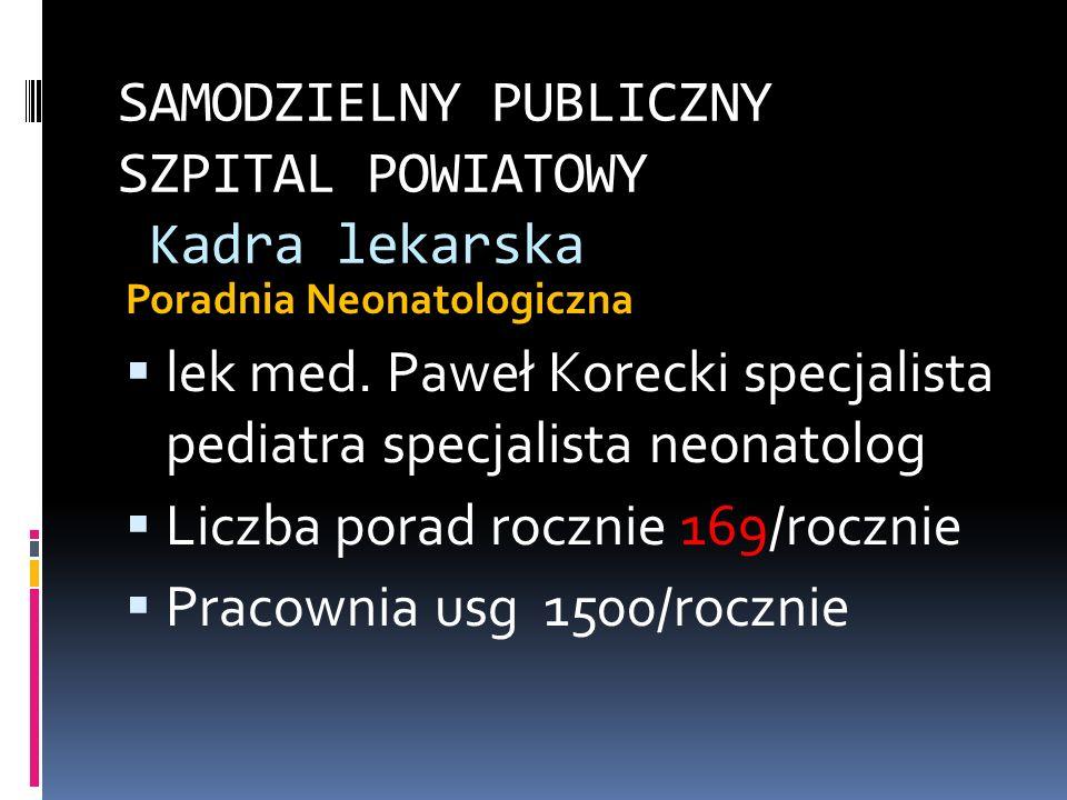 SAMODZIELNY PUBLICZNY SZPITAL POWIATOWY Kadra lekarska Poradnia Neonatologiczna lek med. Paweł Korecki specjalista pediatra specjalista neonatolog Lic