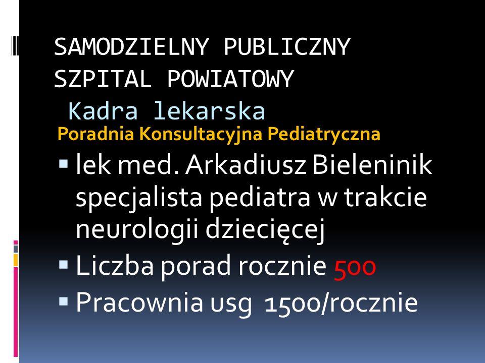 SAMODZIELNY PUBLICZNY SZPITAL POWIATOWY Kadra lekarska Poradnia Konsultacyjna Pediatryczna lek med. Arkadiusz Bieleninik specjalista pediatra w trakci