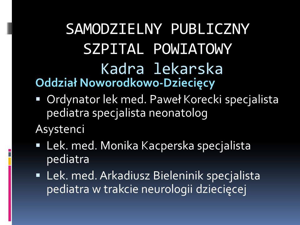 SAMODZIELNY PUBLICZNY SZPITAL POWIATOWY Kadra lekarska Oddział Noworodkowo-Dziecięcy Ordynator lek med.