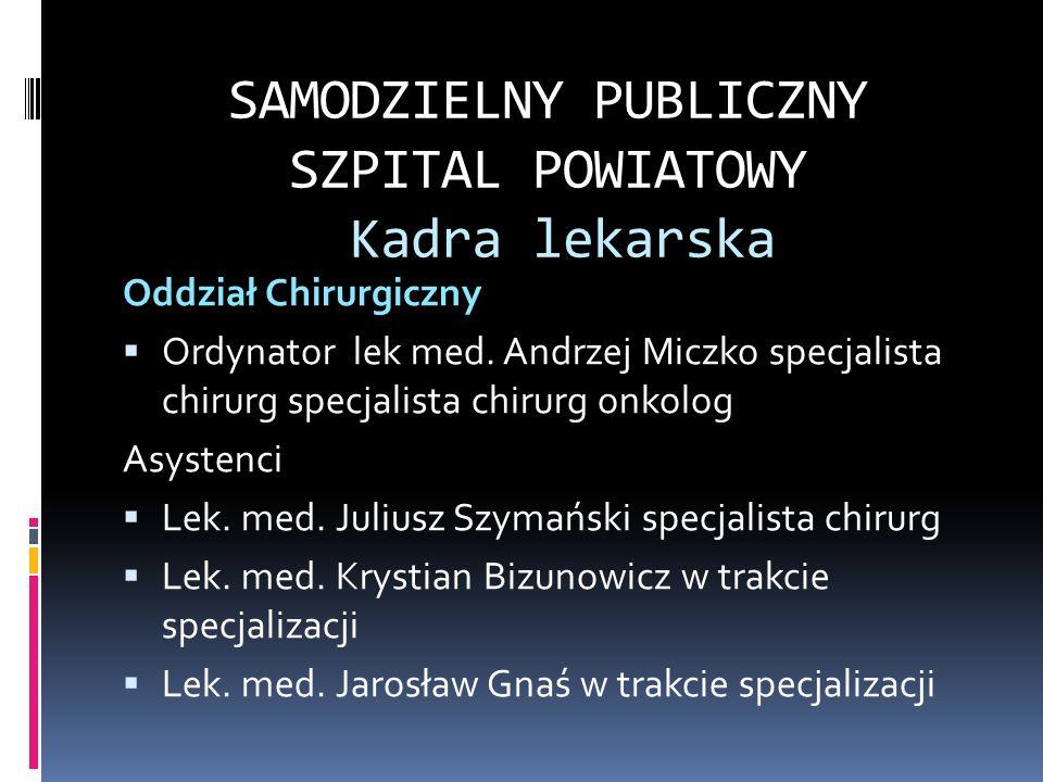 SAMODZIELNY PUBLICZNY SZPITAL POWIATOWY Kadra lekarska Oddział Chirurgiczny Ordynator lek med. Andrzej Miczko specjalista chirurg specjalista chirurg