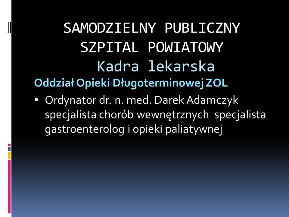 SAMODZIELNY PUBLICZNY SZPITAL POWIATOWY Kadra lekarska Oddział Opieki Długoterminowej ZOL Ordynator dr.