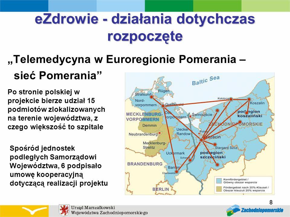 8 eZdrowie - działania dotychczas rozpoczęte Telemedycyna w Euroregionie Pomerania – sieć Pomerania 8 Po stronie polskiej w projekcie bierze udział 15