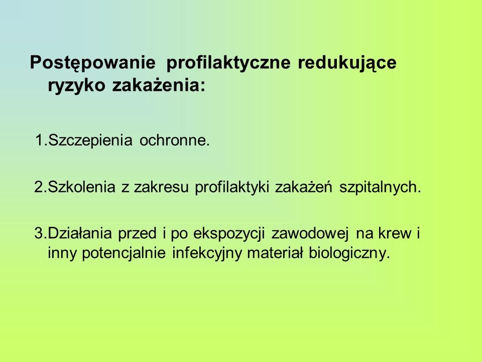 Postępowanie profilaktyczne redukujące ryzyko zakażenia: 1.Szczepienia ochronne. 2.Szkolenia z zakresu profilaktyki zakażeń szpitalnych. 3.Działania p