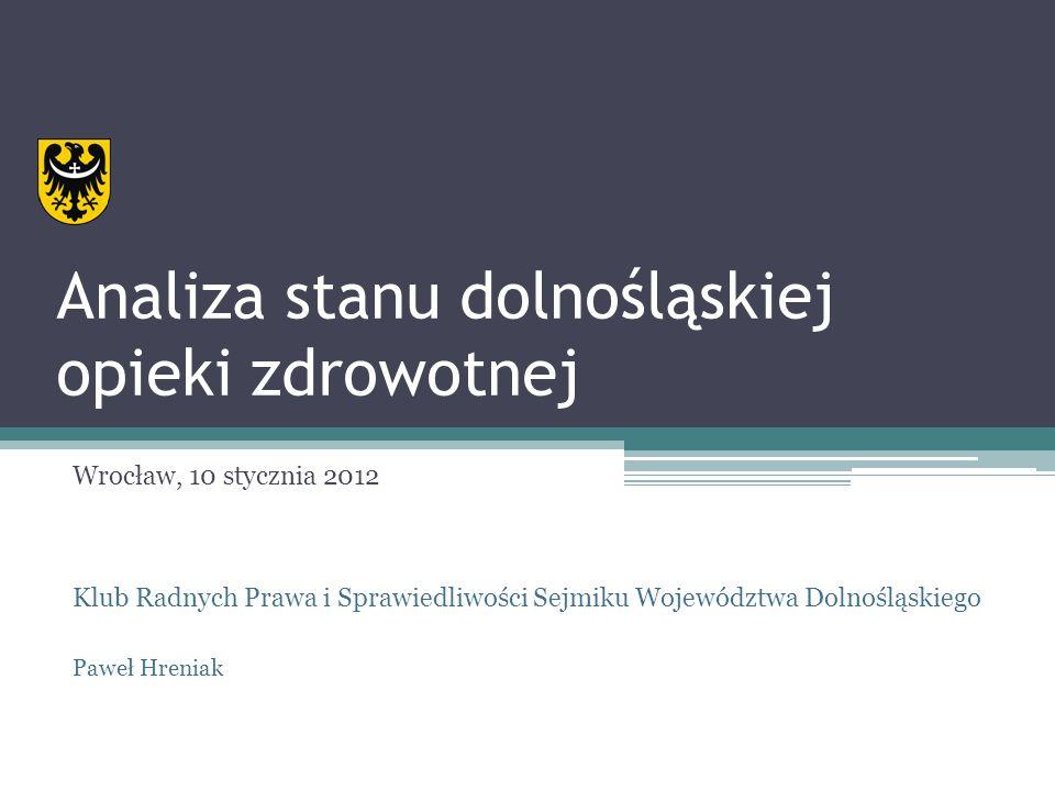 Samodzielne Publiczne Zakłady Opieki Zdrowotnej dla których organem tworzącym jest Samorząd Województwa Dolnośląskiego 26 SP ZOZów w tym: 7 szpitali Wielospecjalistycznych, 6 szpitali psychiatrycznych i odwykowych, 4 szpitale jednospecjalistyczne, 1 senatoria i uzdrowiska, 3 przychodnie wielospecjalistyczne, 4 pogotowia ratunkowe, 1 Zakład Sprzętu Ortopedycznego we Wrocławiu,