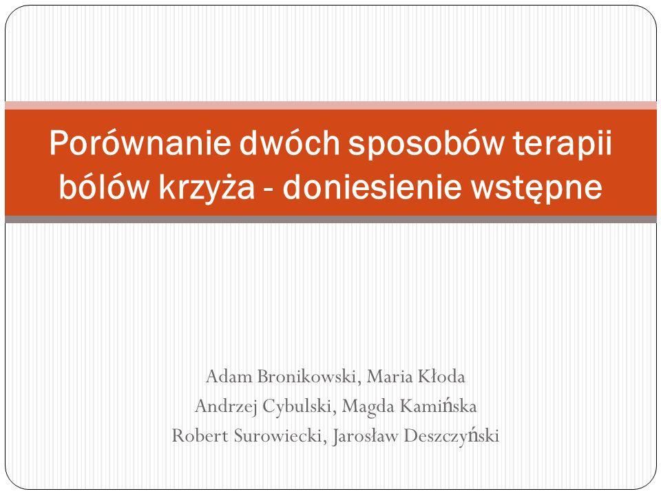 Adam Bronikowski, Maria Kłoda Andrzej Cybulski, Magda Kami ń ska Robert Surowiecki, Jarosław Deszczy ń ski Porównanie dwóch sposobów terapii bólów krz
