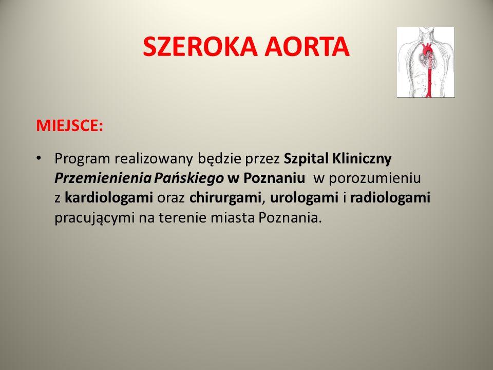 SZEROKA AORTA MIEJSCE: Program realizowany będzie przez Szpital Kliniczny Przemienienia Pańskiego w Poznaniu w porozumieniu z kardiologami oraz chirur