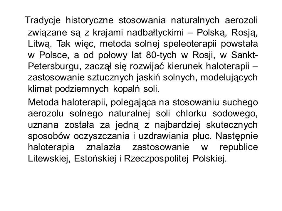Tradycje historyczne stosowania naturalnych aerozoli związane są z krajami nadbałtyckimi – Polską, Rosją, Litwą. Tak więc, metoda solnej speleoterapii