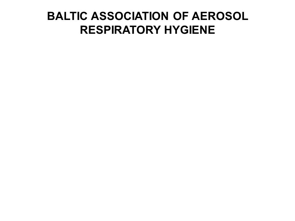 BALTIC ASSOCIATION OF AEROSOL RESPIRATORY HYGIENE