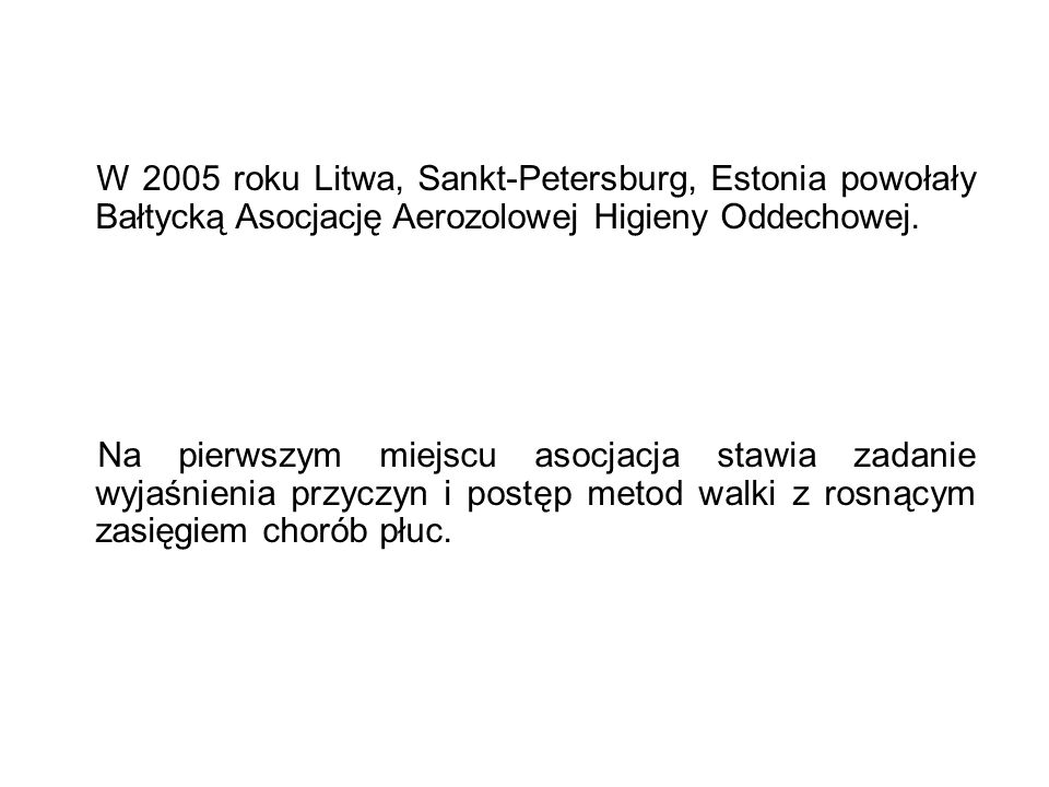 W 2005 roku Litwa, Sankt-Petersburg, Estonia powołały Bałtycką Asocjację Aerozolowej Higieny Oddechowej. Na pierwszym miejscu asocjacja stawia zadanie