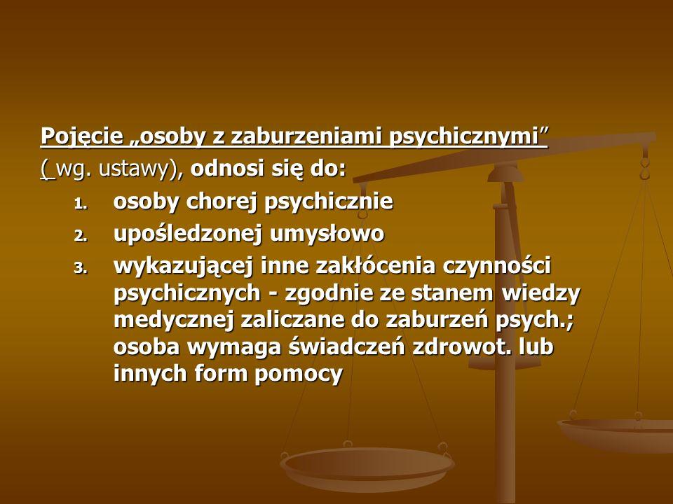 Pojęcie osoby z zaburzeniami psychicznymi ( wg. ustawy), odnosi się do: 1. osoby chorej psychicznie 2. upośledzonej umysłowo 3. wykazującej inne zakłó
