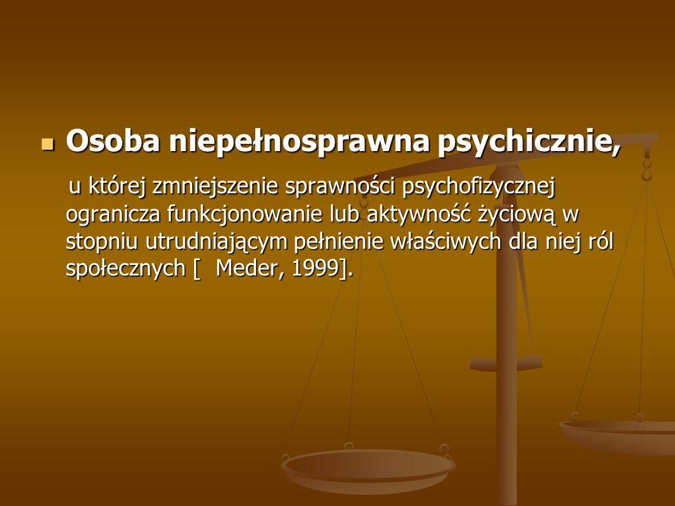 Osoba niepełnosprawna psychicznie, Osoba niepełnosprawna psychicznie, u której zmniejszenie sprawności psychofizycznej ogranicza funkcjonowanie lub ak