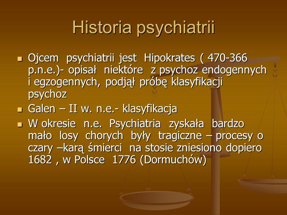 Historia psychiatrii Ojcem psychiatrii jest Hipokrates ( 470-366 p.n.e.)- opisał niektóre z psychoz endogennych i egzogennych, podjął próbę klasyfikac