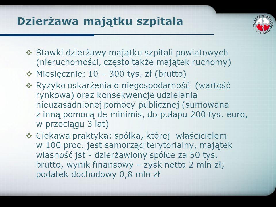 Dzierżawa majątku szpitala Stawki dzierżawy majątku szpitali powiatowych (nieruchomości, często także majątek ruchomy) Miesięcznie: 10 – 300 tys. zł (