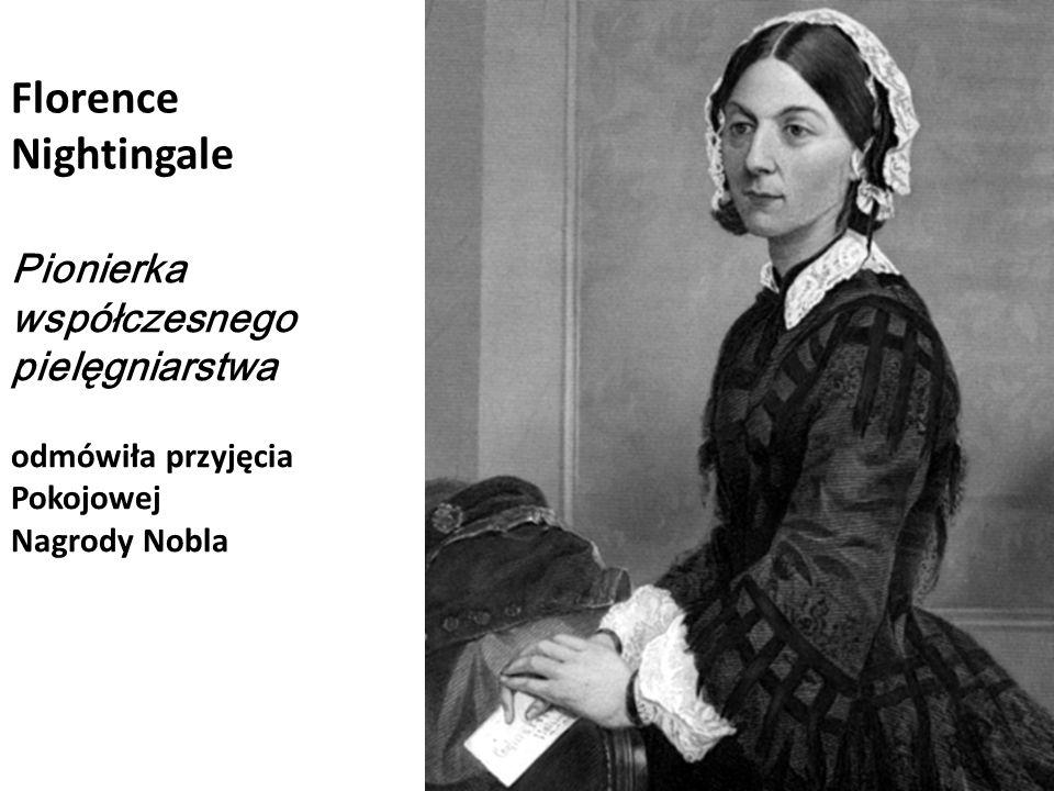 Florence Nightingale Pionierka współczesnego pielęgniarstwa odmówiła przyjęcia Pokojowej Nagrody Nobla