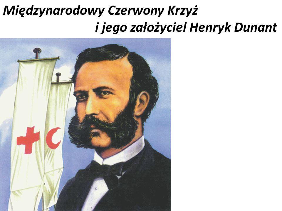 Międzynarodowy Czerwony Krzyż i jego założyciel Henryk Dunant