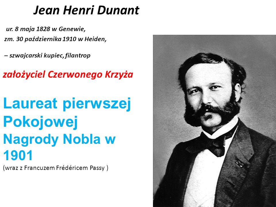 Jean Henri Dunant ur. 8 maja 1828 w Genewie, zm. 30 października 1910 w Heiden, – szwajcarski kupiec, filantrop założyciel Czerwonego Krzyża Laureat p