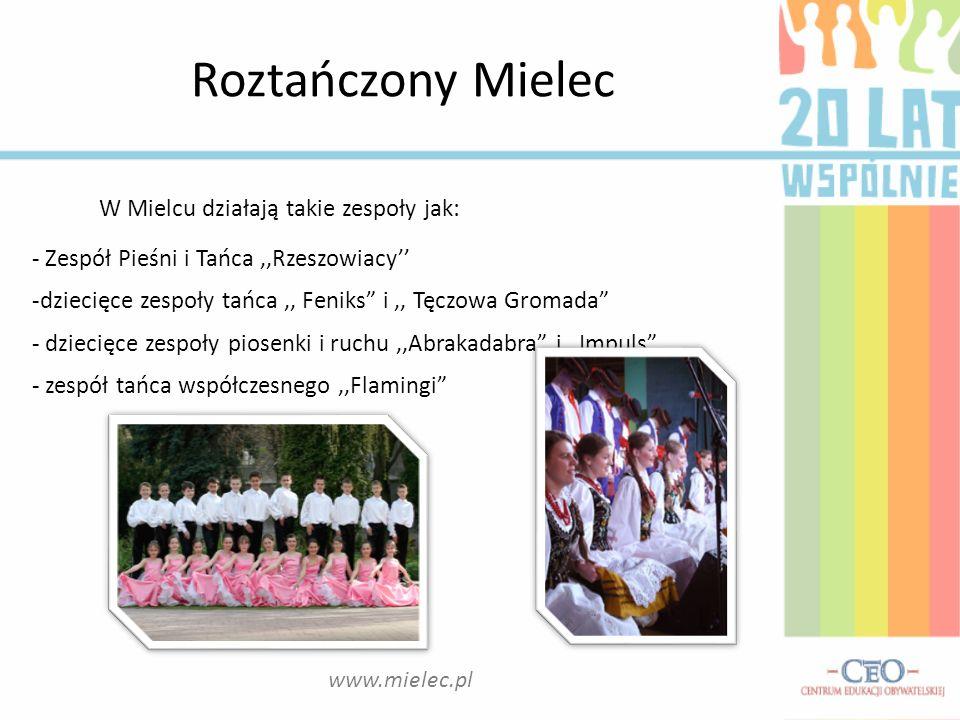 W Mielcu działają takie zespoły jak: - Zespół Pieśni i Tańca,,Rzeszowiacy -dziecięce zespoły tańca,, Feniks i,, Tęczowa Gromada - dziecięce zespoły pi