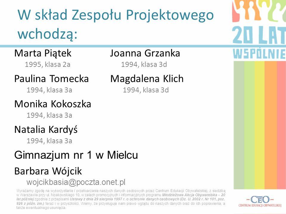 Marta Piątek 1995, klasa 2a Paulina Tomecka 1994, klasa 3a Monika Kokoszka 1994, klasa 3a Natalia Kardyś 1994, klasa 3a Gimnazjum nr 1 w Mielcu Barbar