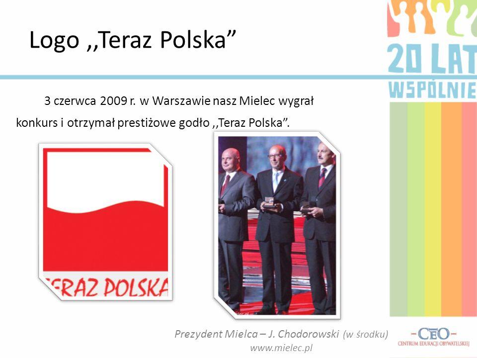 3 czerwca 2009 r. w Warszawie nasz Mielec wygrał konkurs i otrzymał prestiżowe godło,,Teraz Polska. Logo,,Teraz Polska Prezydent Mielca – J. Chodorows