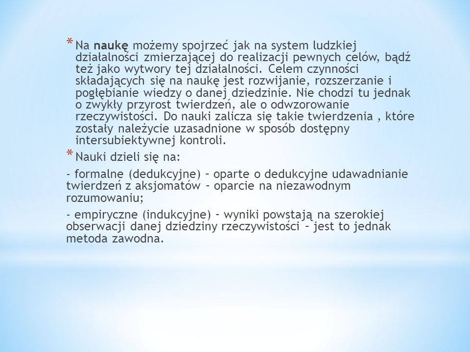 * Na naukę możemy spojrzeć jak na system ludzkiej działalności zmierzającej do realizacji pewnych celów, bądź też jako wytwory tej działalności. Celem