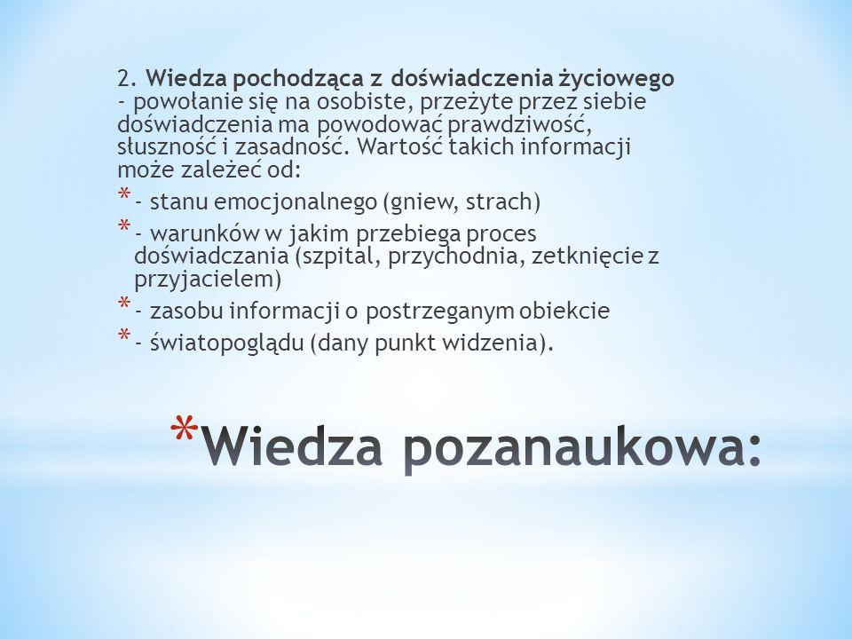 3.Wiedza zdroworozsądkowa – mieszanina wiedzy tradycyjnej i pochodzącej z doświadczenia.