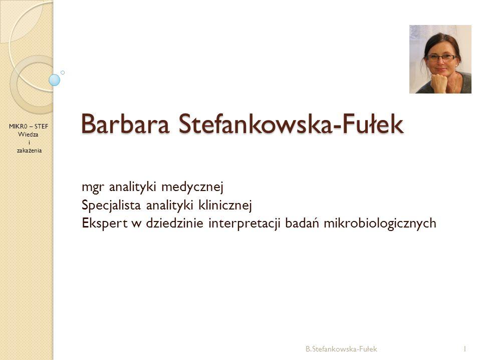 mgr analityki medycznej Specjalista analityki klinicznej Ekspert w dziedzinie interpretacji badań mikrobiologicznych Barbara Stefankowska-Fułek 1B.Ste
