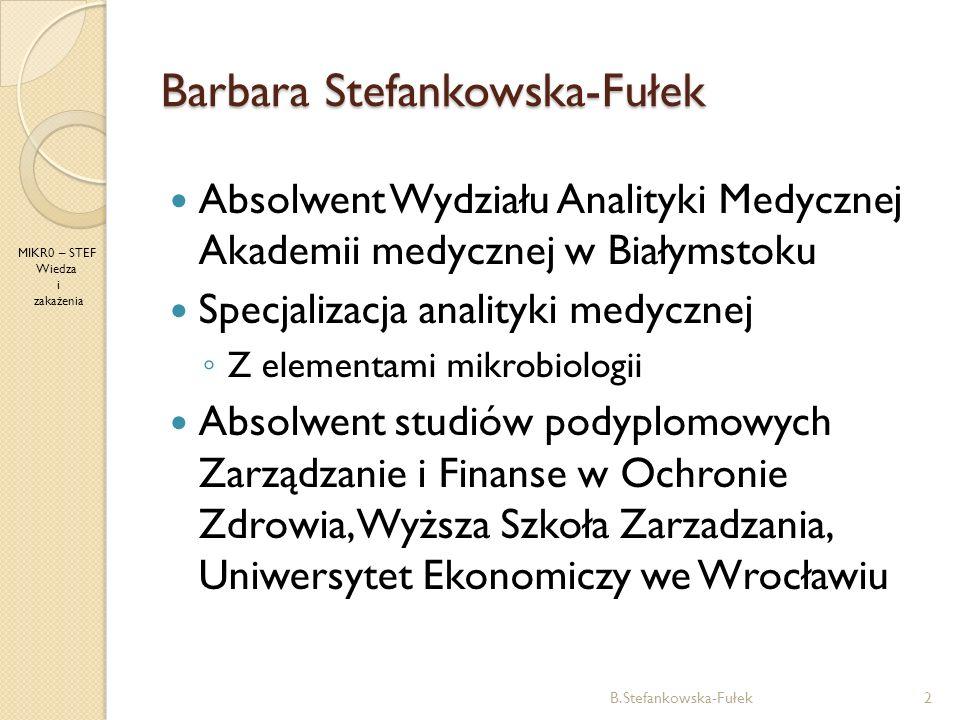 Barbara Stefankowska-Fułek B.Stefankowska-Fułek3 MIKR0 – STEF Wiedza i zakażenia Kierownik Działu Diagnostyki Laboratoryjnej Szpitala Kolejowego w Warszawie przy ul.