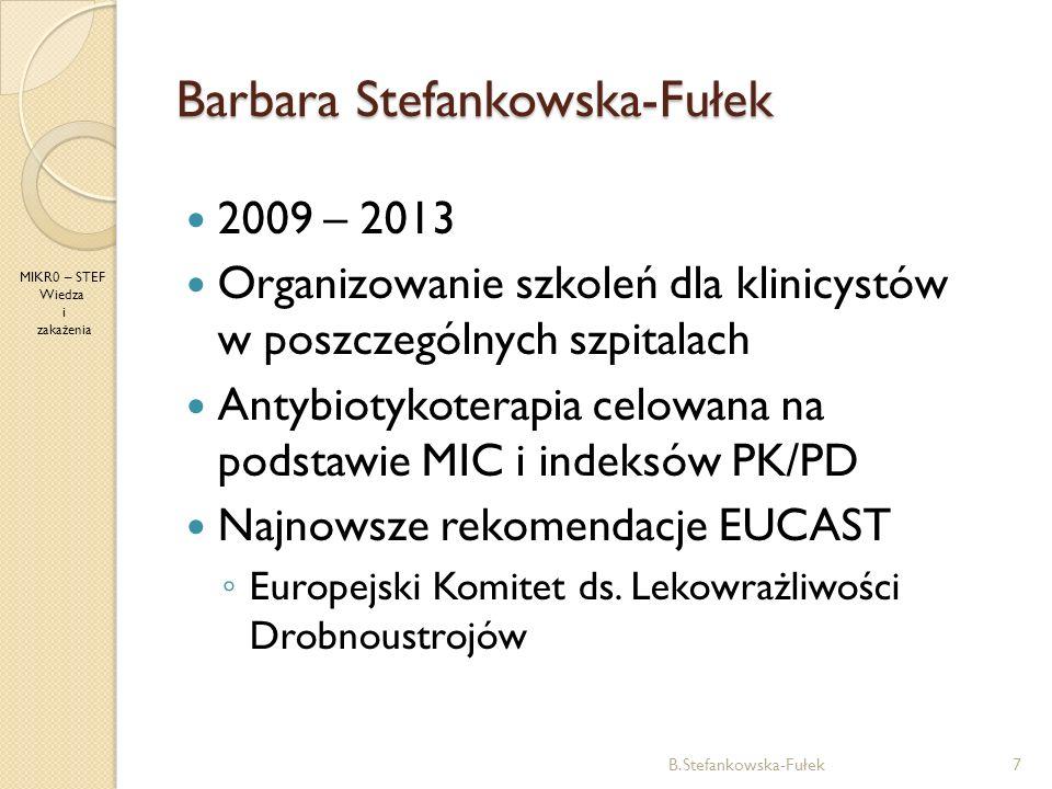 Barbara Stefankowska-Fułek B.Stefankowska-Fułek7 MIKR0 – STEF Wiedza i zakażenia 2009 – 2013 Organizowanie szkoleń dla klinicystów w poszczególnych sz
