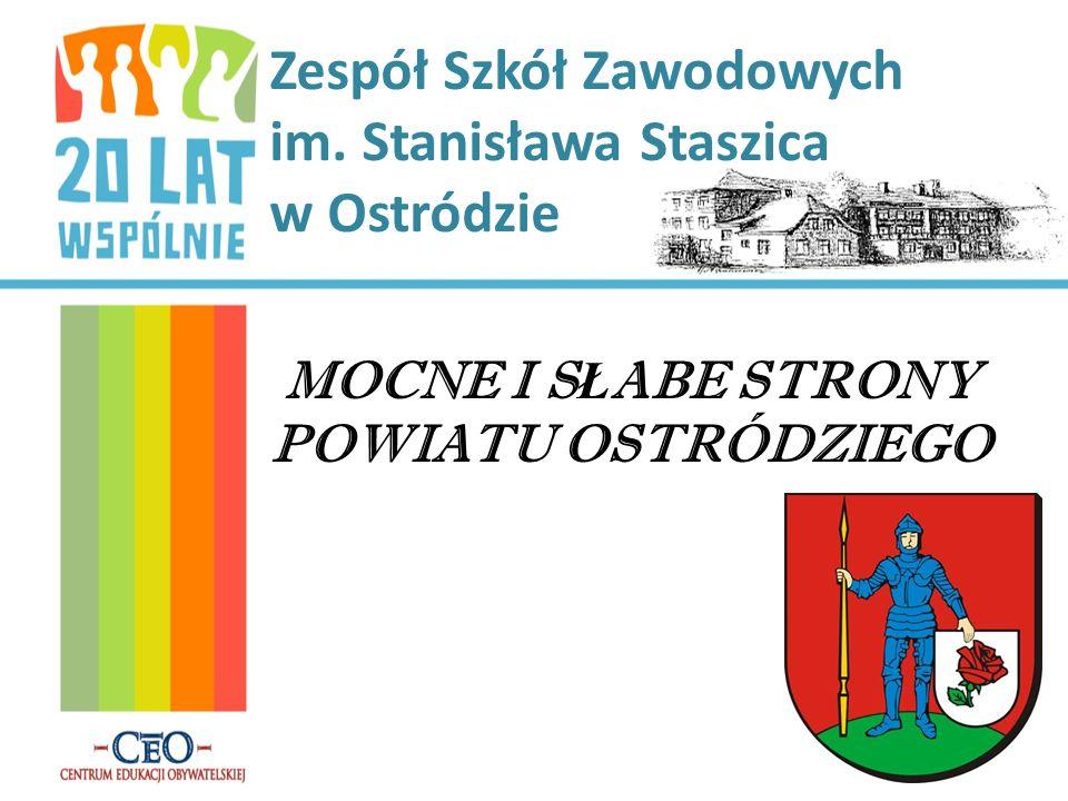 Zespół Szkół Zawodowych im. Stanisława Staszica w Ostródzie MOCNE I S Ł ABE STRONY POWIATU OSTRÓDZIEGO